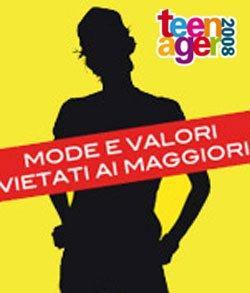 TEENAGER 2008: Mode e valori vietati ai maggiori