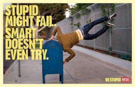 Be stupid: be Diesel
