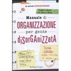 Manuale di organizzazione per gente disorganizzata