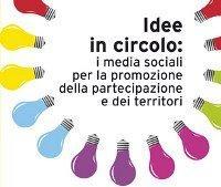 Idee in circolo: i media sociali per la promozione della partecipazione e dei territori [EVENTO]