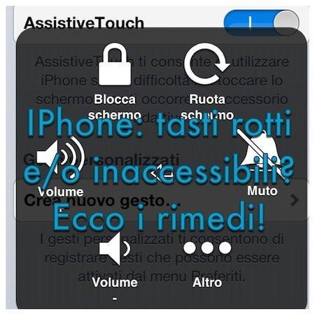 iPhone: tasti rotti e/o inaccessibili? Ecco qualche rimedio