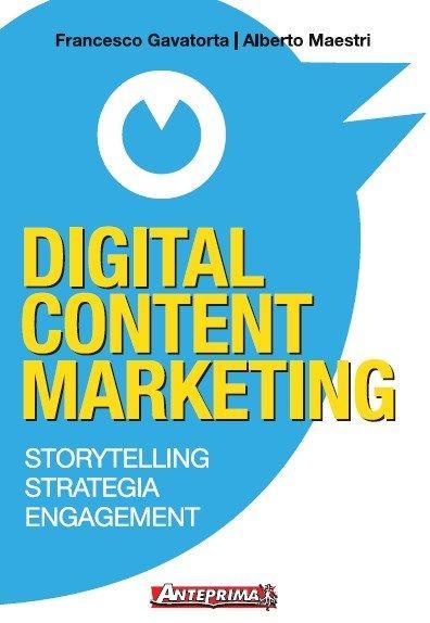 Digital Content Marketing: il manuale per progettare strategie di contenuto efficaci nell'era del Social Web [RECENSIONE]