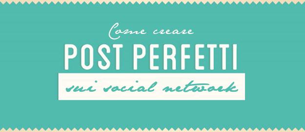 Come creare post perfetti sui diversi social network [INFOGRAFICA]