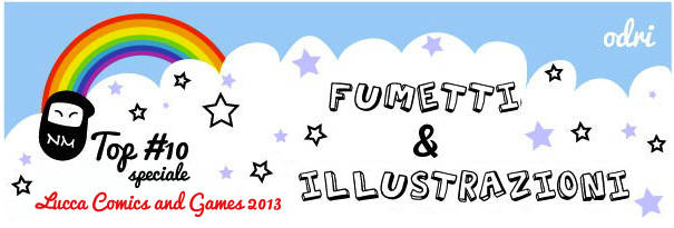 Top 10 fumetti e illustrazioni: speciale Lucca Comics and Games 2013