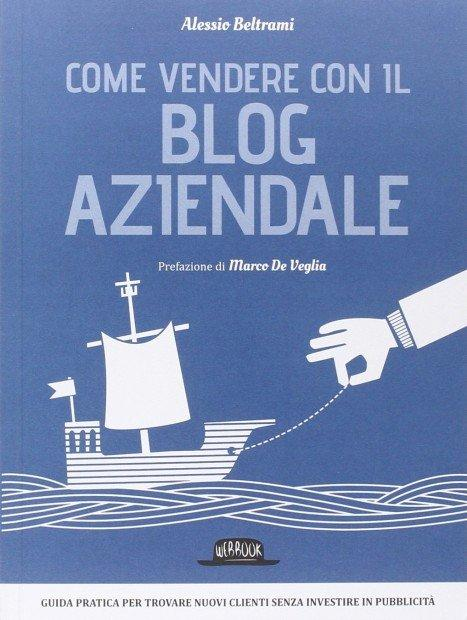 Alessio Beltrami: vi spiego come creare valore e vendere attraverso i blog aziendali