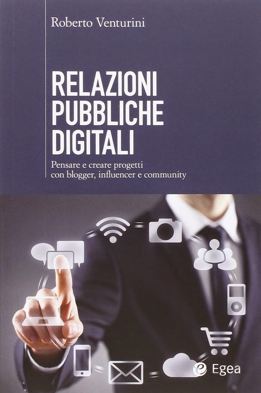 Relazioni Pubbliche Digitali, il libro di Roberto Venturini che spiega presente e futuro delle PR Online [RECENSIONE]