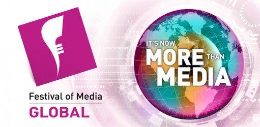 "Festival of Media Global: ""It's Now More Than Media"""