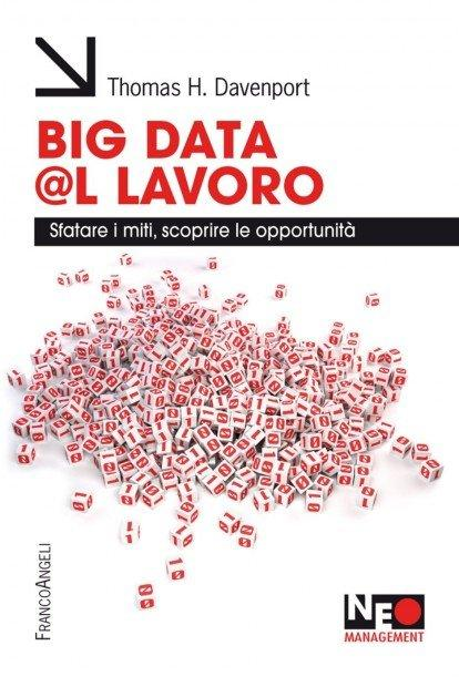 Big Data al Lavoro, il libro per scoprire tutti gli aspetti fondamentali dei Big Data [RECENSIONE]