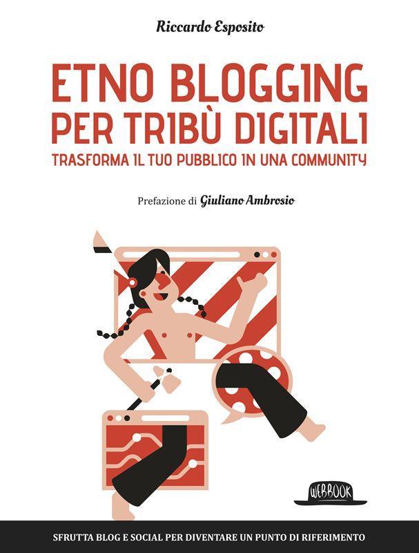 Etno Blogging per tribù digitali: con il libro di Riccardo Esposito, trasformi il pubblico in una community!