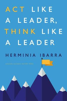 Herminia Ibarra libro Act like a leader, think like a leader
