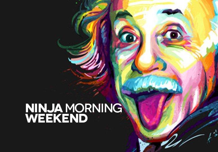 Ninja Morning (Weekend), il buongiorno di sabato 17 marzo 2018