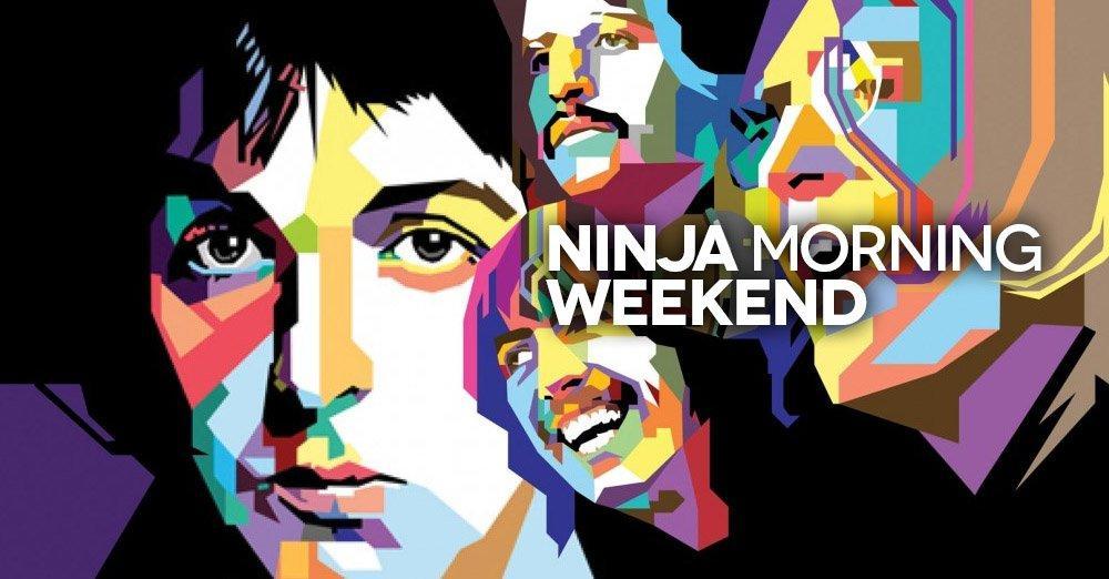Ninja Morning (Weekend), il buongiorno di sabato 5 maggio 2018