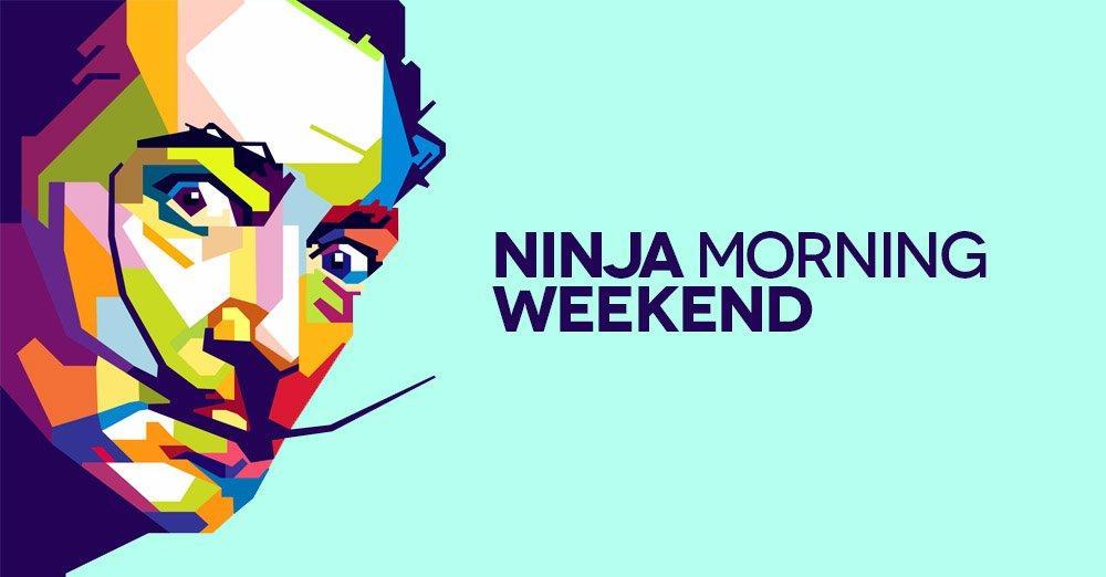 Ninja Morning (Weekend), il buongiorno di sabato 12 maggio 2018