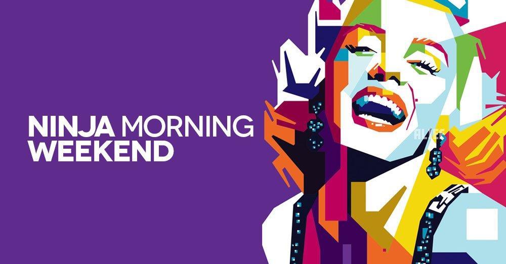 Ninja Morning (Weekend), il buongiorno di sabato 19 maggio 2018