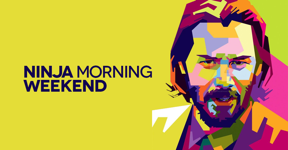 Ninja Morning (Weekend), il buongiorno di luglio
