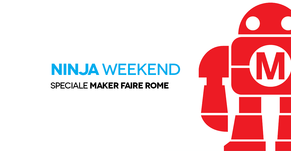 Ninja Weekend, speciale Maker Faire Rome 2018